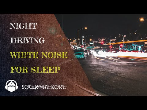 Night Driving White Noise To Help You To Fall Asleep Quickly