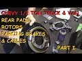 Chevy Truck & Van: Rear Pads, Rotors, Backing Plates, Axle Seals & Parking Brake Cables : Part I