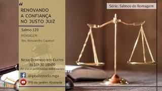 Culto Matutino - 27/06/2021 - Renovando a confiança no Justo Juiz - Rev. Alessandro Capelari