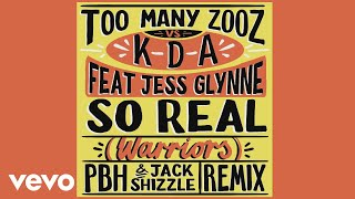 Too Many Zooz, KDA - So Real (Warriors) (PBH & Jack Shizzle Remix) [Audio] ft. Jess Gly ...