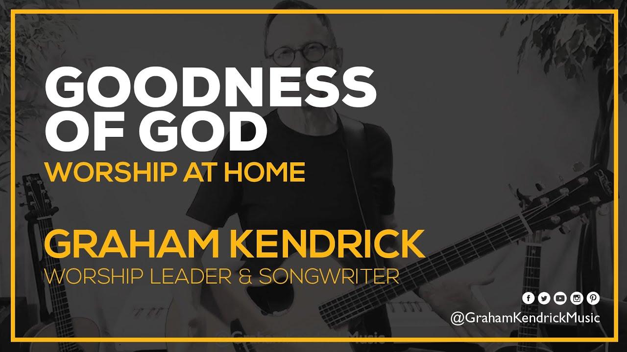 Goodness Of God - Worship At Home - Graham Kendrick