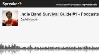 Indie Band Survival Guide #1 - Podcasts (made with Spreaker)