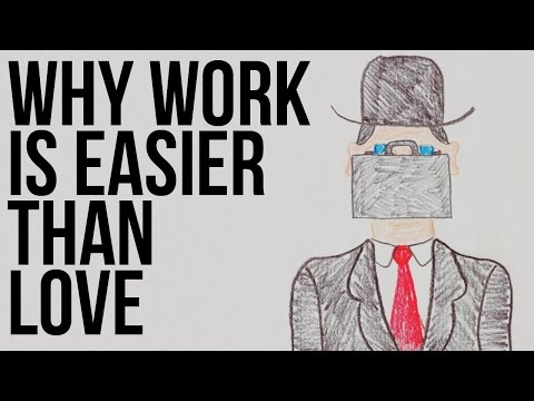 Why Work is Easier Than Love