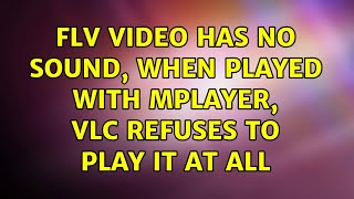 FLV video has no sound, when p…