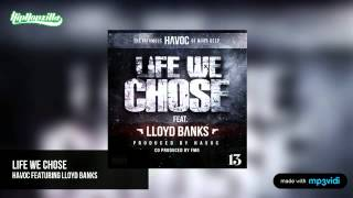 Havoc featuring Lloyd Banks - Life We Chose