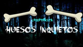 Loquendo Creepypasta Huesos Inquietos