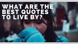 What is The Best Quotes to Live? [Top 25 List]