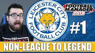 Non-League to Legend FM18 | LEICESTER | Part 1 | NEW CLUB | Football Manager 2018