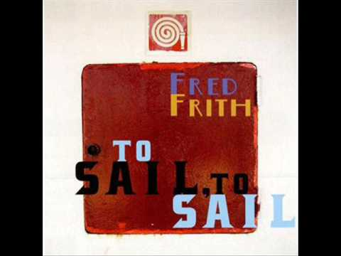 Fred Frith - To Sail, To Sail (2008)