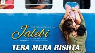 Tera Mera Rishta jalebi song  || kk ||Shreya Ghoshal ||  Tanishk Bagchi