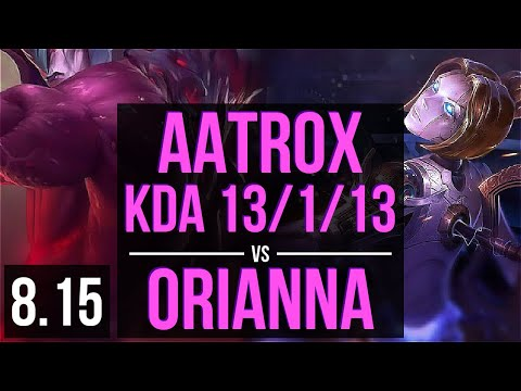 AATROX vs ORIANNA (MID) ~ KDA 13/1/13, Legendary ~ Korea Challenger ~ Patch 8.15