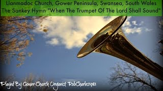 When The Trumpet Of The Lord: Llanmaodc Church Gower Peninsula Swansea