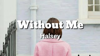Without Me~Halsey(Lyrics)🎶