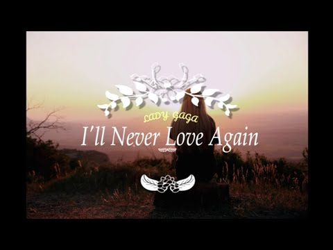 Lady Gaga I'll Never Love Again Lyric (A Star Is Born)