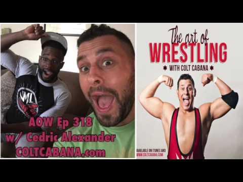 Cedric Alexander - Art of Wrestling Ep 318 w/ Colt Cabana