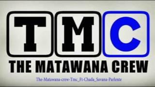 The matawana crew Tmc Ft Chada Savana Parlente 2016
