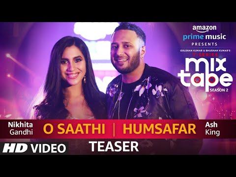 SONG TEASER: O Saathi/Humsafar | Nikhita Gandhi & Ash King | T-SERIES MIXTAPE SEASON 2 | Ep 13