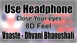Use Headphone | VAASTE - DHVANI BHANUSHALI | 8D Audio with 8D Feel