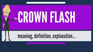 What is CROWN FLASH? What does CROWN FLASH mean? CROWN FLASH meaning, definition & explanation