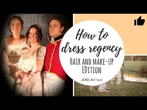 How to dress for the regency period - Hair and makeup