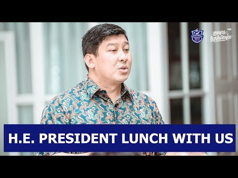 H.E. SAY SAMAL HONOR PRESIDENT JOIN LUNCH WITH US