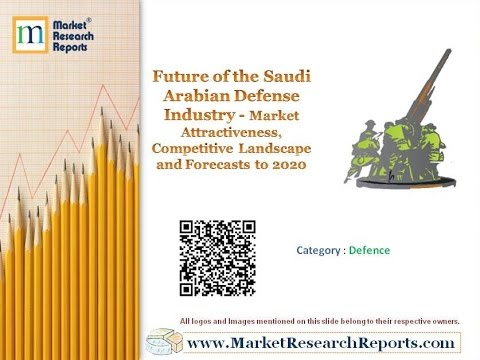 Future of the Saudi Arabian Defense Industry - Competitive Landscape and Forecasts to 2020