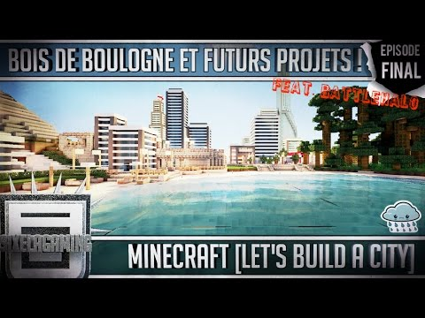 ► MINECRAFT[LET'S BUILD A CITY][FINAL] ◀ : Bois de Boulogne et Futurs Projets ! [HD]