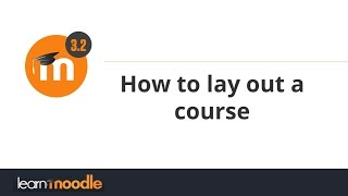 How to lay out a course: Learn Moodle 3.2