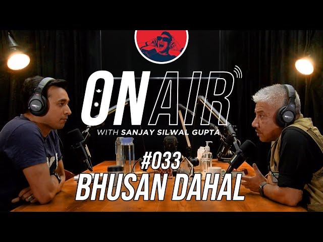 On Air With Sanjay #033 - Bhusan Dahal