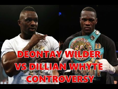 DEONTAY WILDER VS DILLIAN WHYTE CONTROVERSY