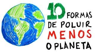 10 formas de poluir menos o planeta Terra