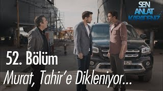 Murat, Tahir'e dikleniyor - Sen Anlat Karadeniz 52. Bölüm