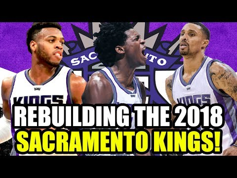 REBUILDING THE 2018 SACRAMENTO KINGS! GEORGE HILL AND ZACH RANDOLPH ERA! NBA 2K17 MY LEAGUE
