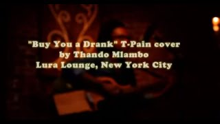 """Buy You A Drink"" a T-Pain Cover by Thando Mlambo"