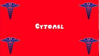 Pronounce Medical Words ― Cytomel