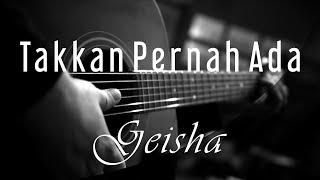 Download Lagu Takkan Pernah Ada - Geisha ( Acoustic Karaoke ) mp3