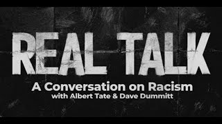 REAL TALK - A Conversation on Racism | Albert Tate & Dave Dummitt