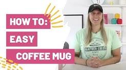 How To: Easy Coffee Mug With Your Cricut