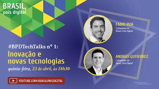 Live #BPDTechTalks com Andriei Gutierrez e Fabio Rua, co-fundadores do Movimento Brasil, País Digital