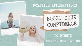 Boost Your Confidence Affirmations   10 Minute Positive Affirmations   Guided Meditation