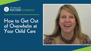 How To Get Out Of Overwhelm At Your Child Care