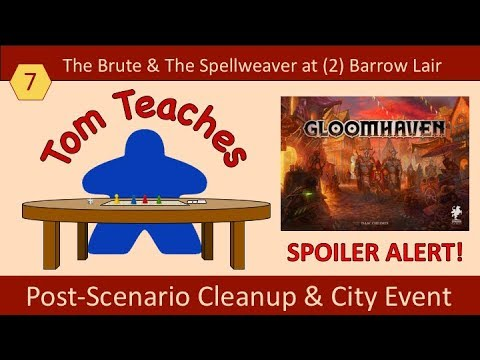 Tom Teaches Gloomhaven (Barrow Lair Cleanup & City Event)