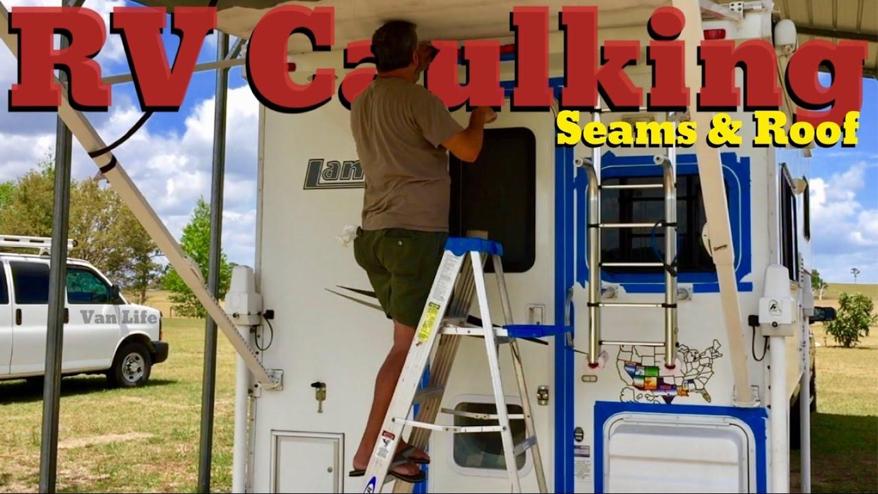 Van Life Rv Caulking Seams Amp Roof Youtube
