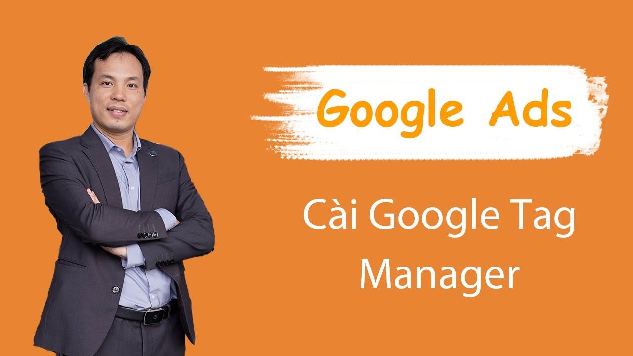 Cách cài đặt Google remarketing, Google analytics bằng Google tag manager