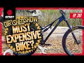The World's Most Expensive Mountain Bike? | Dirt Shed Show Ep. 267