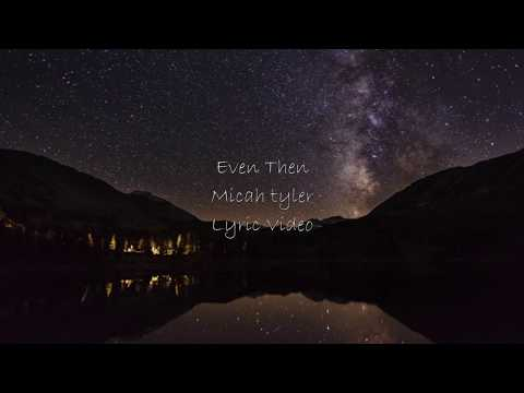 Micah Tyler - Even Then (Lyric Video) Mp3