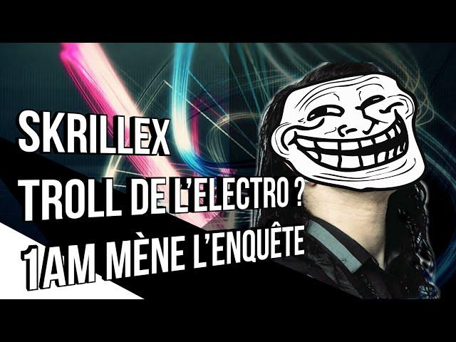 🕐 SKRILLEX TROLL DE L'ELECTRO ?