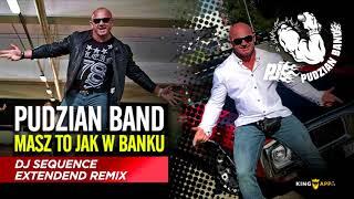 Pudzian Band -Masz To Jak w Banku ( Dj Sequence Remix Extendend )