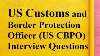 US Customs and Border Protection Officer (US CBPO) interview questions