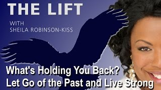 What's Holding You Back? Let Go of the Past and Live Strong